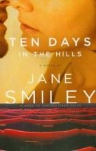 Jane Smiley - Ten Days in the Hills