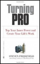 Steven Pressfield - Turning Pro: Tap Your Inner Power and Create Your Life's Work