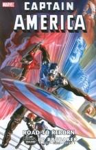 "Tom Brevoort, John Denning, Jennifer 'Jen' Grünwald, Joe Quesada, Jeanine Schaefer, Alex Starbuck - Captain America (2005) - TPB vol. 10 ""Road to Reborn"""