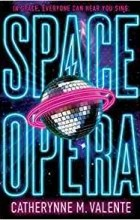 Catherynne M. Valente - Space Opera