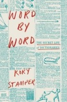 Kory Stamper - Word by Word: The Secret Life of Dictionaries