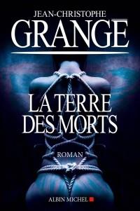 Jean-Christophe Grangé - La terre des morts