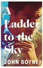 John Boyne - A Ladder to the Sky