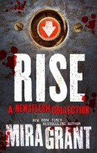 Mira Grant - Rise: A Newsflesh Collection