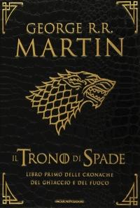 George R. R. Martin - Il trono di spade. Libro primo delle Cronache del ghiaccio e del fuoco.