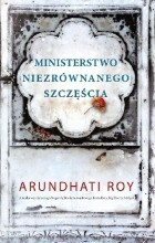 Arundhati Roy - Ministerstwo niezrównanego szczęścia