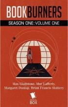 Max Gladstone, Myr Lafferty, Brian Francis Slattery, Margaret Dunlap - Bookburners: Season One Volume One