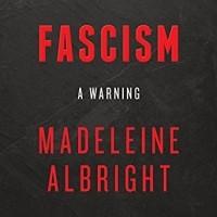 Madeleine Albright - Fascism: A Warning
