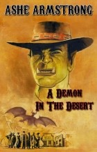 Ashe Armstrong - A Demon in the Desert