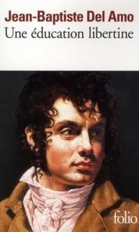 Jean-Baptiste Del Amo - Une éducation libertine
