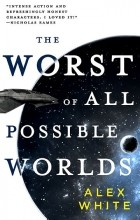 Alex White - The Worst of All Possible Worlds