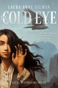Laura Anne Gilman - The Cold Eye