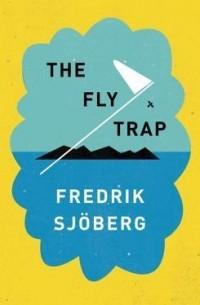 Fredrik Sjöberg - The Fly Trap