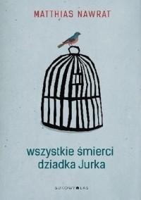 Matthias Nawrat - Wszystkie śmierci dziadka Jurka