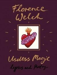 Флоренс Уэлч - Useless Magic: Lyrics and Poetry