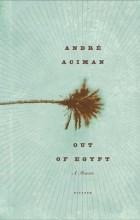 André Aciman - Out of Egypt: A Memoir