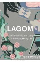 Niki Brantmark - Lagom: The Swedish Art of Living a Balanced, Happy Life