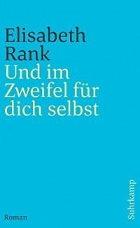 Elisabeth Rank - Und im Zweifel für dich selbst