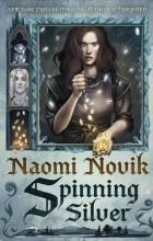 Naomi Novik - Spinning Silver