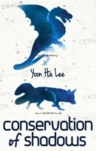 Yoon Ha Lee - Conservation of Shadows