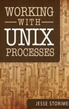 Jesse Storimer - Working with UNIX Processes
