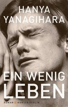Hanya Yanagihara - Ein wenig Leben