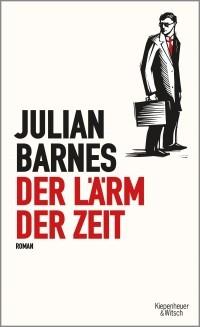 Julian Barnes - Der Lärm der Zeit