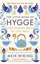 Meik Wiking - The Little Book of Hygge: The Danish Way to Live Well