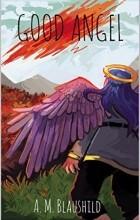 A. M. Blaushild - Good Angel
