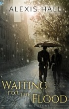 Alexis Hall - Waiting for the Flood