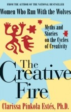 Clarissa Pinkola Estes - The Creative Fire: Myths and Stories on the Cycles of Creativity
