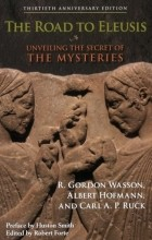 R. Gordon Wasson, Albert Hofmann - The Road to Eleusis: Unveiling the Secret of the Mysteries