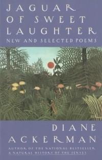 Diane Ackerman - Jaguar of Sweet Laughter: New and Selected Poems