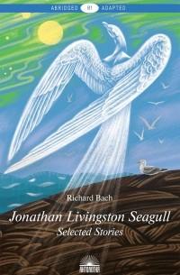 Richard Bach - Jonathan Livingston Seagull: Selected Stories