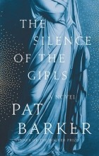 Pat Barker - The Silence of the Girls