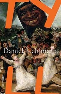 Daniel Kehlmann - Tyll