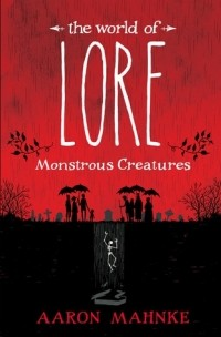 Aaron Mahnke - The World of Lore: Monstrous Creatures