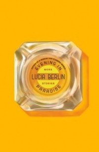 Lucia Berlin - Evening in Paradise: More Stories