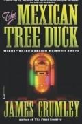 Джеймс Крамли - The Mexican Tree Duck