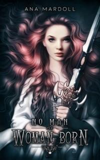 Ana Mardoll - No Man of Woman Born