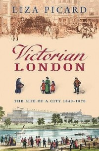 Liza Picard - Victorian London: The Tale of a City 1840-1870