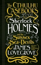 James Lovegrove - Sherlock Holmes and the Sussex Sea-Devils
