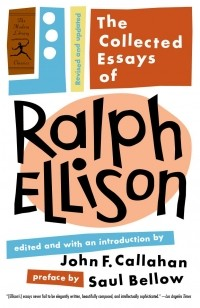 Ralph Ellison - The Collected Essays of Ralph Ellison: Revised and Updated
