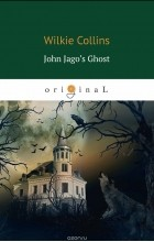 W. Collins - John Jago's Ghost