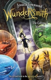 Jessica Townsend - Wundersmith: The Calling of Morrigan Crow