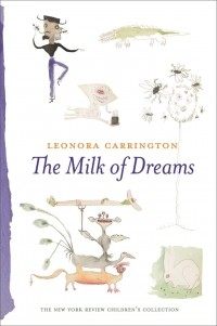 Леонора Каррингтон - The Milk of Dreams