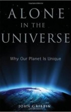 Джон Гриббин - Alone in the Universe: Why Our Planet Is Unique