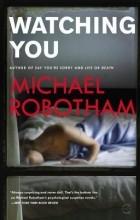 Майкл Роботэм - Watching You