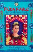 Margaret Frith - Frida Kahlo: The Artist who Painted Herself