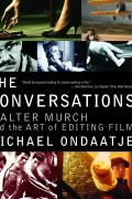 Michael Ondaatje - The Conversations: Walter Murch and the Art of Editing